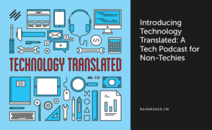 Introducing Technology Translated: A Tech Podcast for Non-Techies