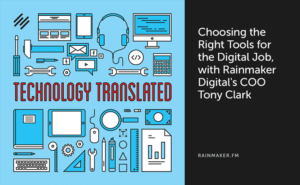 Choosing the Right Tools for the Digital Job, with Rainmaker Digital's COO Tony Clark